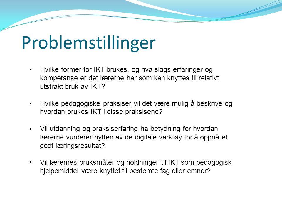 Problemstillinger •Hvilke former for IKT brukes, og hva slags erfaringer og kompetanse er det lærerne har som kan knyttes til relativt utstrakt bruk a