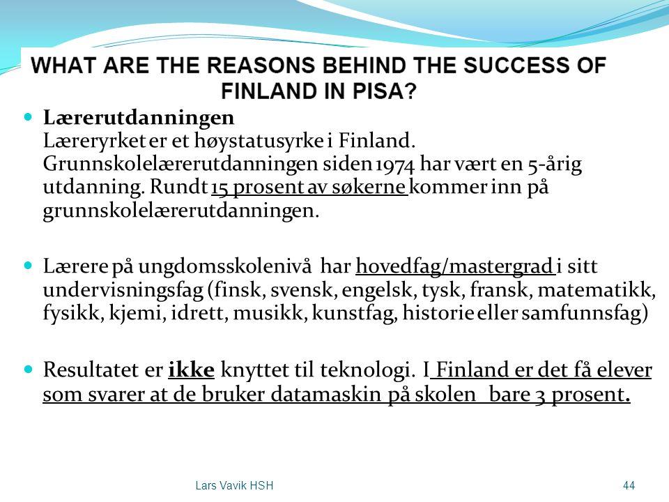  Lærerutdanningen Læreryrket er et høystatusyrke i Finland. Grunnskolelærerutdanningen siden 1974 har vært en 5-årig utdanning. Rundt 15 prosent av s