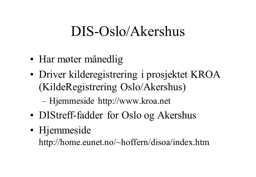 DIS-Oslo/Akershus •Har møter månedlig •Driver kilderegistrering i prosjektet KROA (KildeRegistrering Oslo/Akershus) –Hjemmeside http://www.kroa.net •D