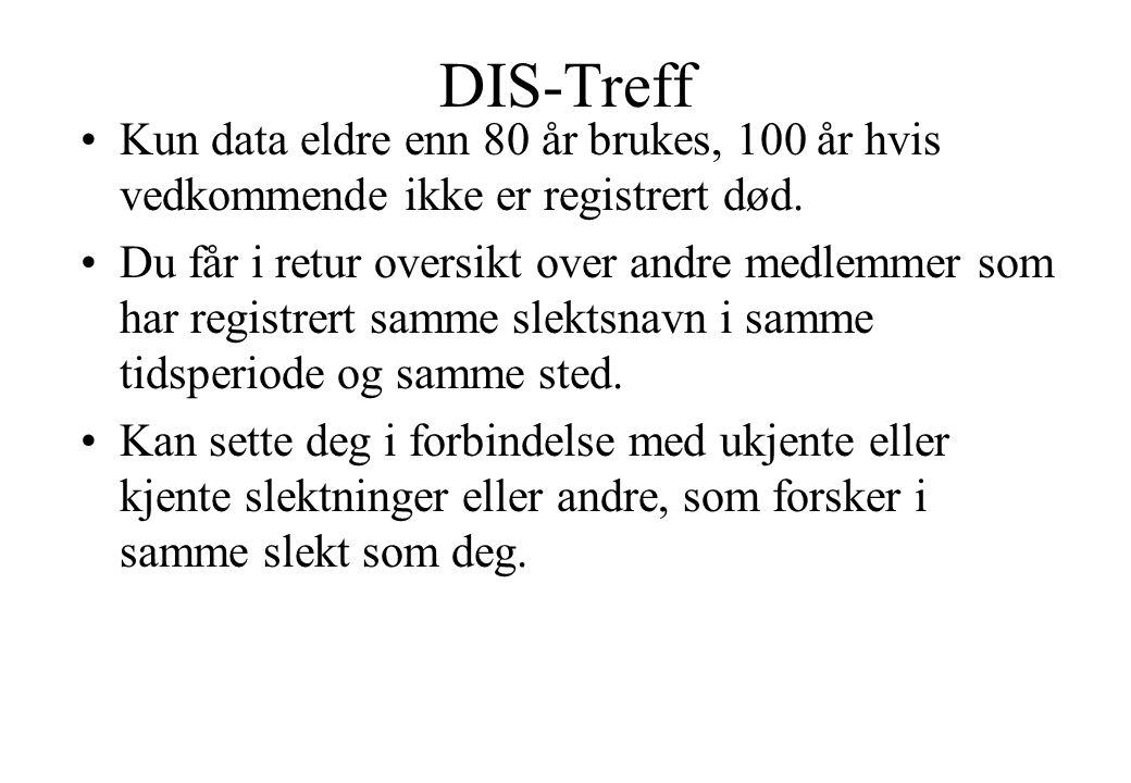 DIS-Treff •Kun data eldre enn 80 år brukes, 100 år hvis vedkommende ikke er registrert død. •Du får i retur oversikt over andre medlemmer som har regi