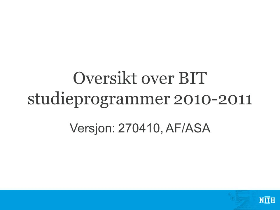 Oversikt over BIT studieprogrammer 2010-2011 Versjon: 270410, AF/ASA