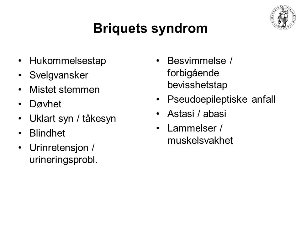 Briquets syndrom •Hukommelsestap •Svelgvansker •Mistet stemmen •Døvhet •Uklart syn / tåkesyn •Blindhet •Urinretensjon / urineringsprobl. •Besvimmelse