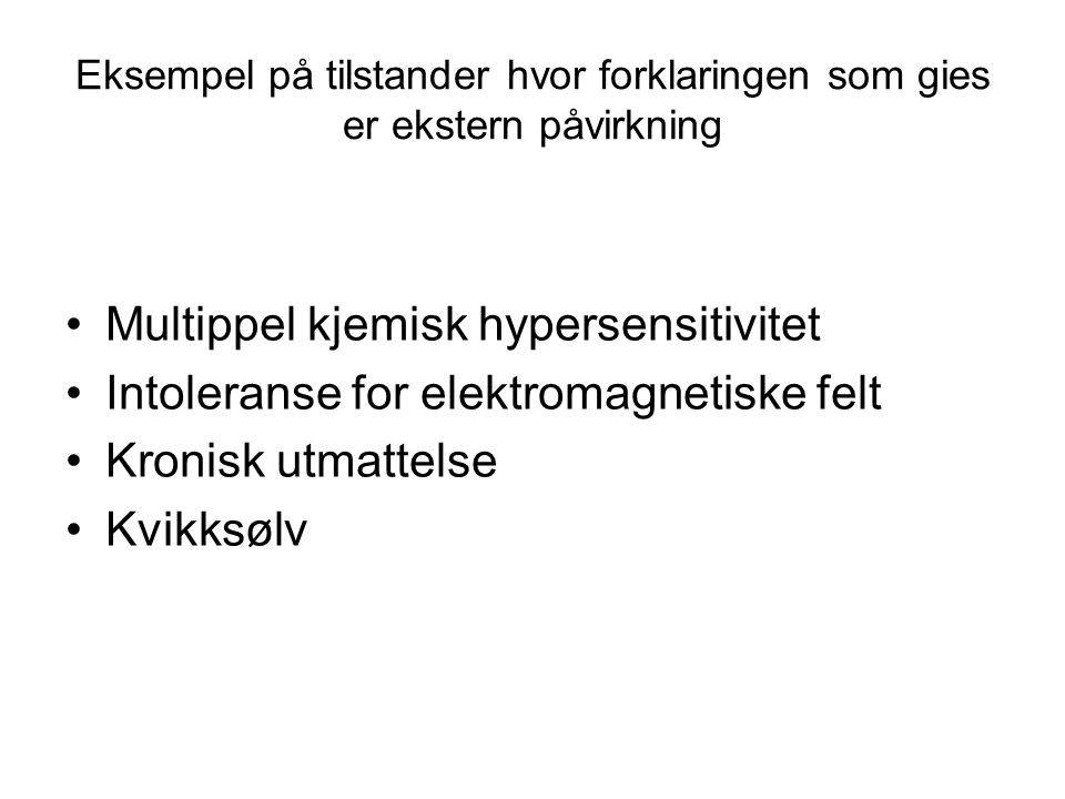Eksempel på tilstander hvor forklaringen som gies er ekstern påvirkning •Multippel kjemisk hypersensitivitet •Intoleranse for elektromagnetiske felt •Kronisk utmattelse •Kvikksølv