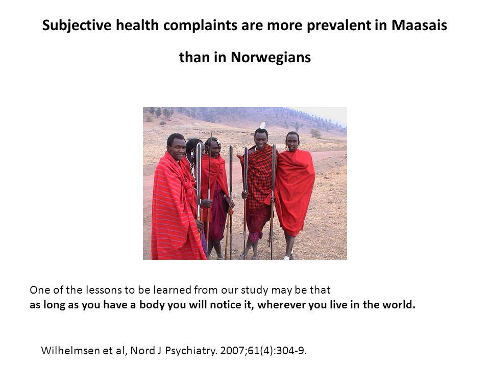 Subjective health complaints are more prevalent in Maasais than in Norwegians Wilhelmsen et al, Nord J Psychiatry.