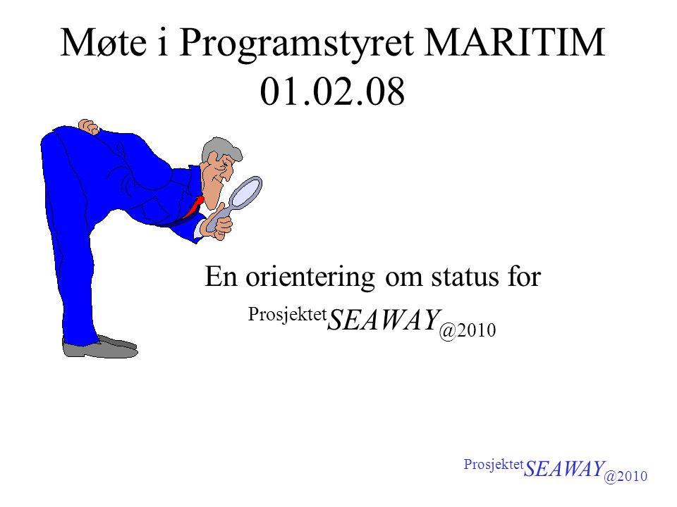 Møte i Programstyret MARITIM 01.02.08 En orientering om status for Prosjektet SEAWAY @2010