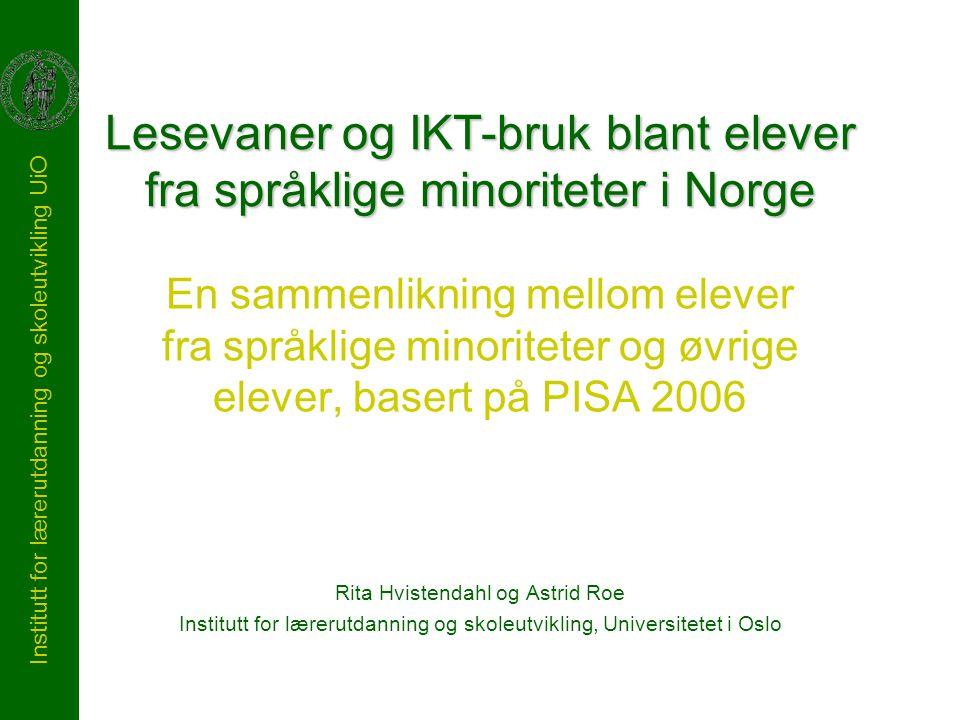Institutt for lærerutdanning og skoleutvikling UiO Lesevaner og IKT-bruk blant elever fra språklige minoriteter i Norge En sammenlikning mellom elever