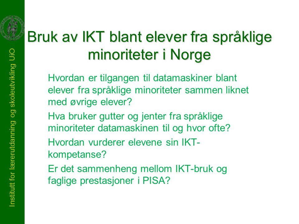 Institutt for lærerutdanning og skoleutvikling UiO Bruk av IKT blant elever fra språklige minoriteter i Norge Hvordan er tilgangen til datamaskiner bl