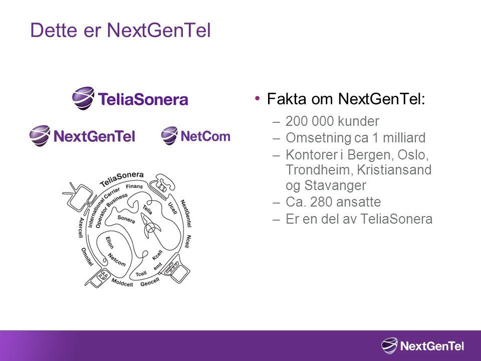 Dette er NextGenTel • Fakta om NextGenTel: –200 000 kunder –Omsetning ca 1 milliard –Kontorer i Bergen, Oslo, Trondheim, Kristiansand og Stavanger –Ca.