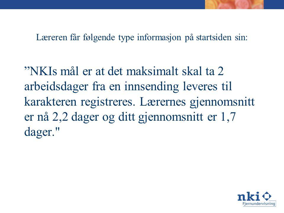 Læreren får følgende type informasjon på startsiden sin: NKIs mål er at det maksimalt skal ta 2 arbeidsdager fra en innsending leveres til karakteren registreres.