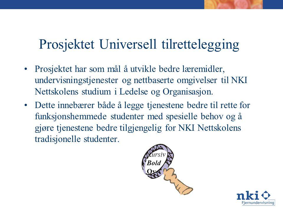 Prosjektet Universell tilrettelegging •Prosjektet har som mål å utvikle bedre læremidler, undervisningstjenester og nettbaserte omgivelser til NKI Nettskolens studium i Ledelse og Organisasjon.