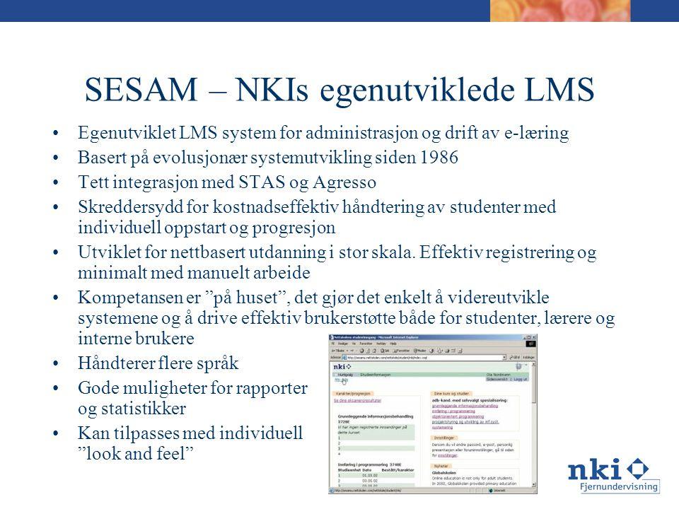 SESAM – NKIs egenutviklede LMS •Egenutviklet LMS system for administrasjon og drift av e-læring •Basert på evolusjonær systemutvikling siden 1986 •Tett integrasjon med STAS og Agresso •Skreddersydd for kostnadseffektiv håndtering av studenter med individuell oppstart og progresjon •Utviklet for nettbasert utdanning i stor skala.