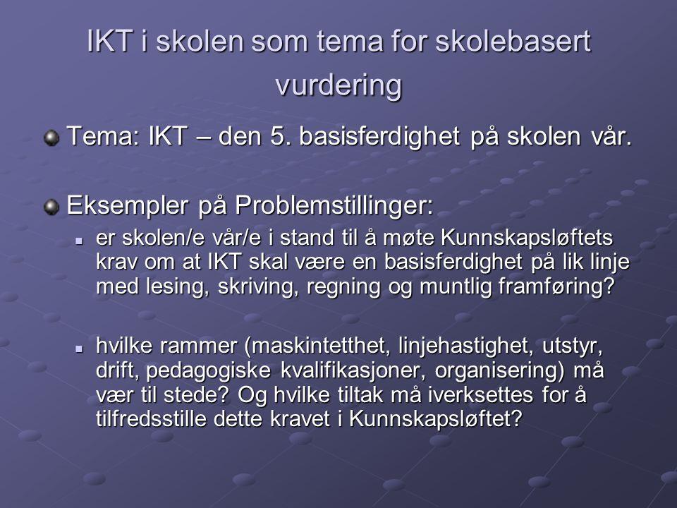 IKT i skolen som tema for skolebasert vurdering Tema: IKT – den 5. basisferdighet på skolen vår. Eksempler på Problemstillinger:  er skolen/e vår/e i