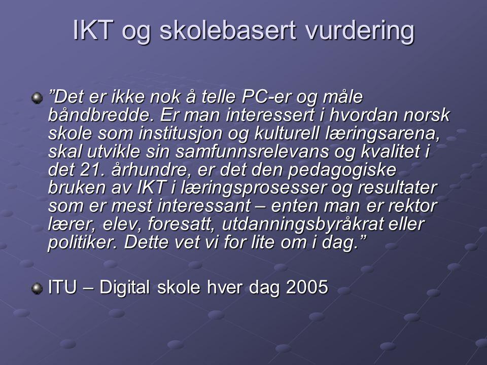 """IKT og skolebasert vurdering """"Det er ikke nok å telle PC-er og måle båndbredde. Er man interessert i hvordan norsk skole som institusjon og kulturell"""
