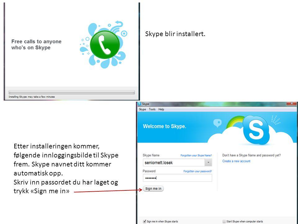 Skype blir installert.Etter installeringen kommer, følgende innloggingsbilde til Skype frem.
