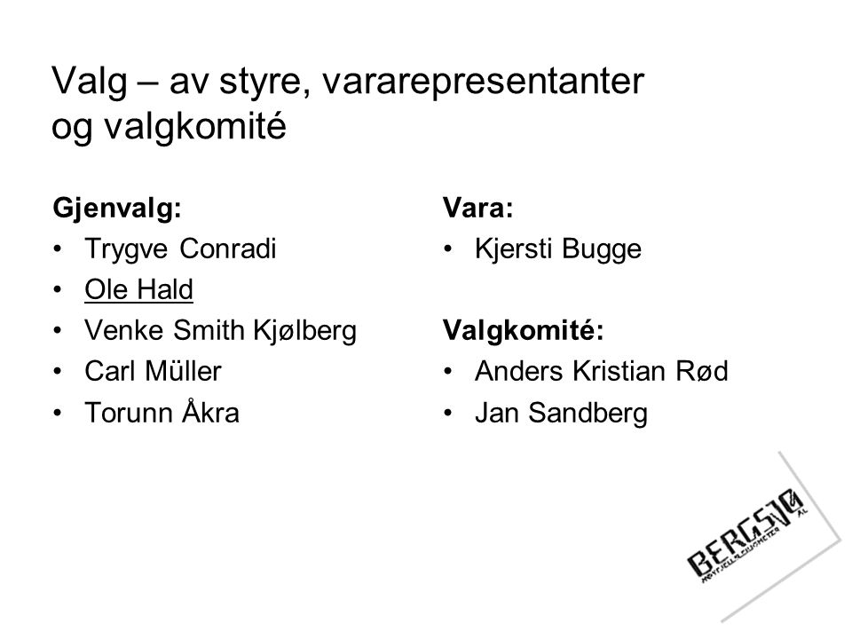 Valg – av styre, vararepresentanter og valgkomité Gjenvalg: •Trygve Conradi •Ole Hald •Venke Smith Kjølberg •Carl Müller •Torunn Åkra Vara: •Kjersti B