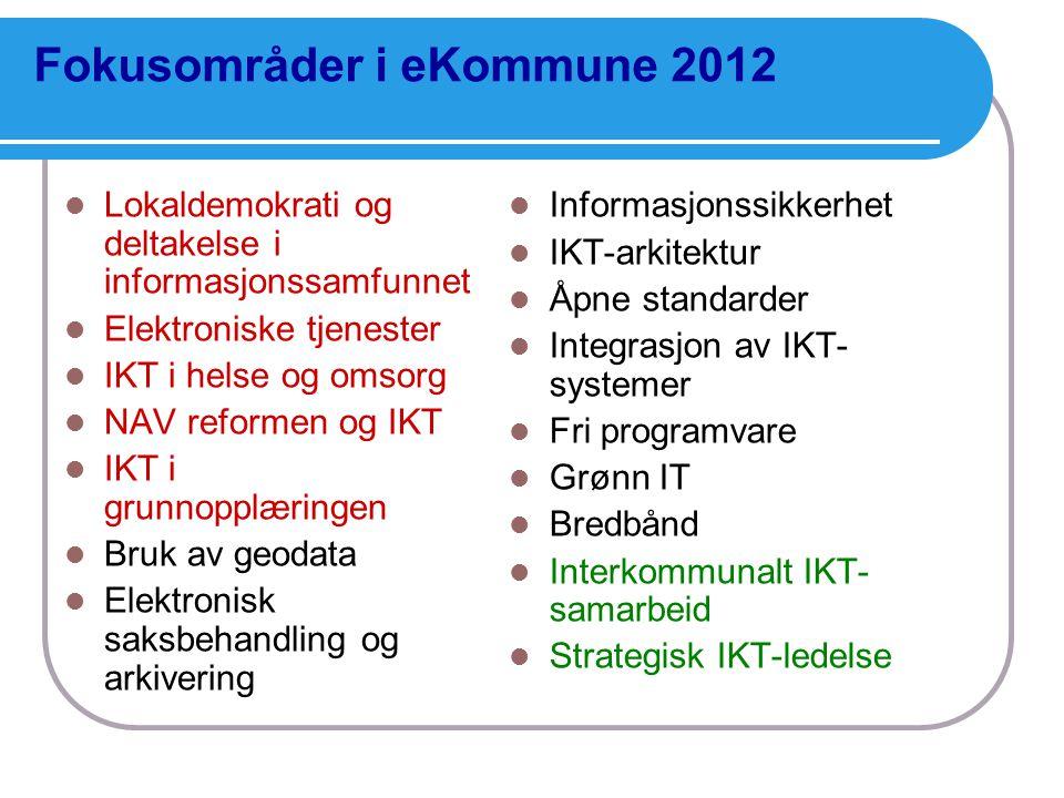 Fokusområder i eKommune 2012  Lokaldemokrati og deltakelse i informasjonssamfunnet  Elektroniske tjenester  IKT i helse og omsorg  NAV reformen og