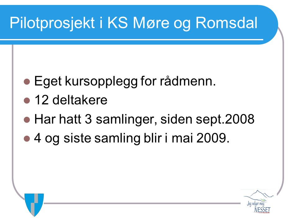 Pilotprosjekt i KS Møre og Romsdal  Eget kursopplegg for rådmenn.  12 deltakere  Har hatt 3 samlinger, siden sept.2008  4 og siste samling blir i