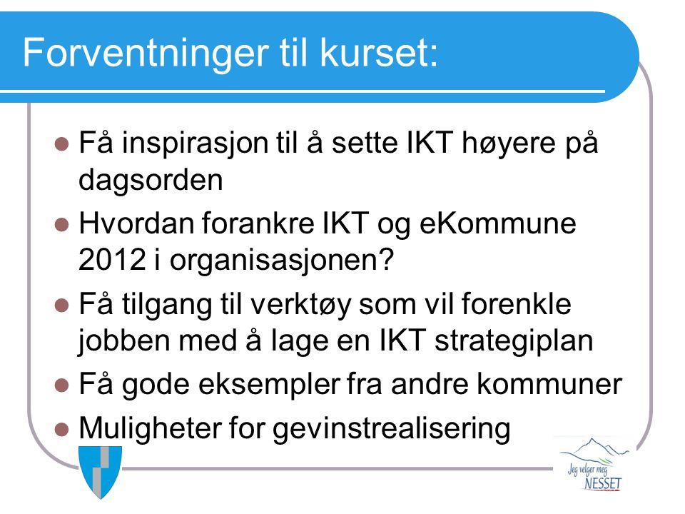 Forventninger til kurset:  Få inspirasjon til å sette IKT høyere på dagsorden  Hvordan forankre IKT og eKommune 2012 i organisasjonen?  Få tilgang