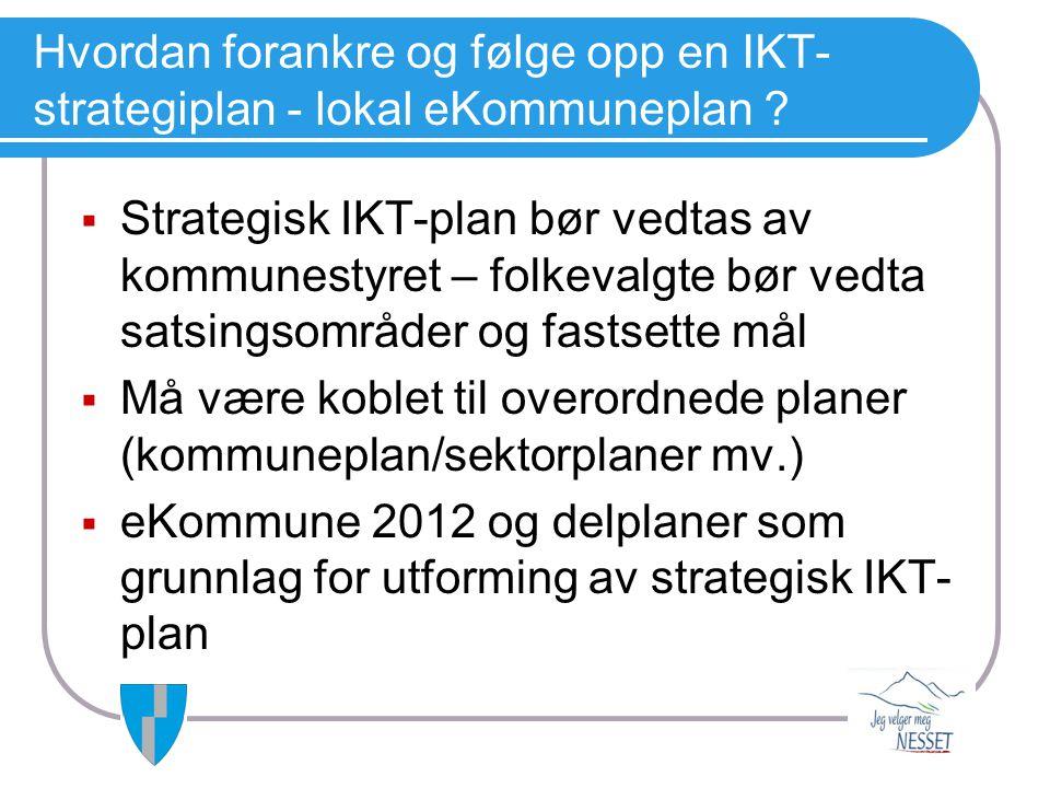 Hvordan forankre og følge opp en IKT- strategiplan - lokal eKommuneplan ?  Strategisk IKT-plan bør vedtas av kommunestyret – folkevalgte bør vedta sa