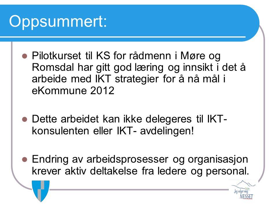 Oppsummert:  Pilotkurset til KS for rådmenn i Møre og Romsdal har gitt god læring og innsikt i det å arbeide med IKT strategier for å nå mål i eKommu