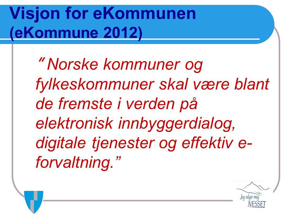 """Visjon for eKommunen (eKommune 2012) """" Norske kommuner og fylkeskommuner skal være blant de fremste i verden på elektronisk innbyggerdialog, digitale"""