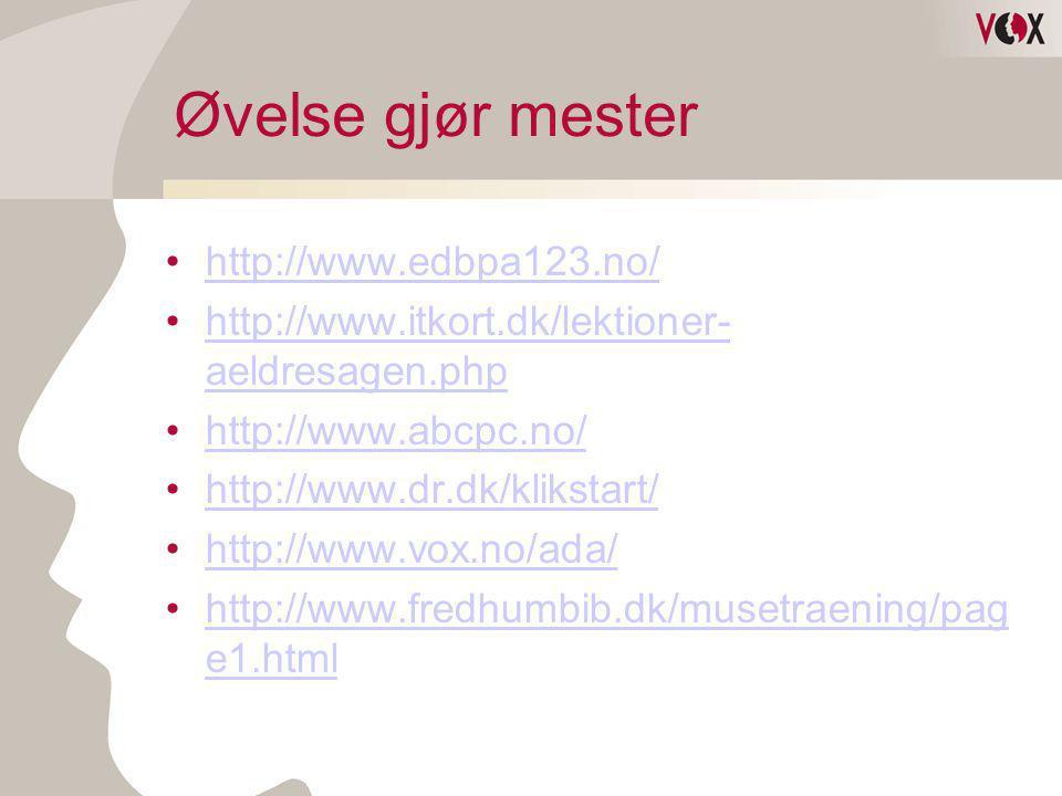 Øvelse gjør mester •http://www.edbpa123.no/http://www.edbpa123.no/ •http://www.itkort.dk/lektioner- aeldresagen.phphttp://www.itkort.dk/lektioner- ael