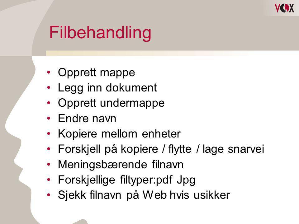 Filbehandling •Opprett mappe •Legg inn dokument •Opprett undermappe •Endre navn •Kopiere mellom enheter •Forskjell på kopiere / flytte / lage snarvei