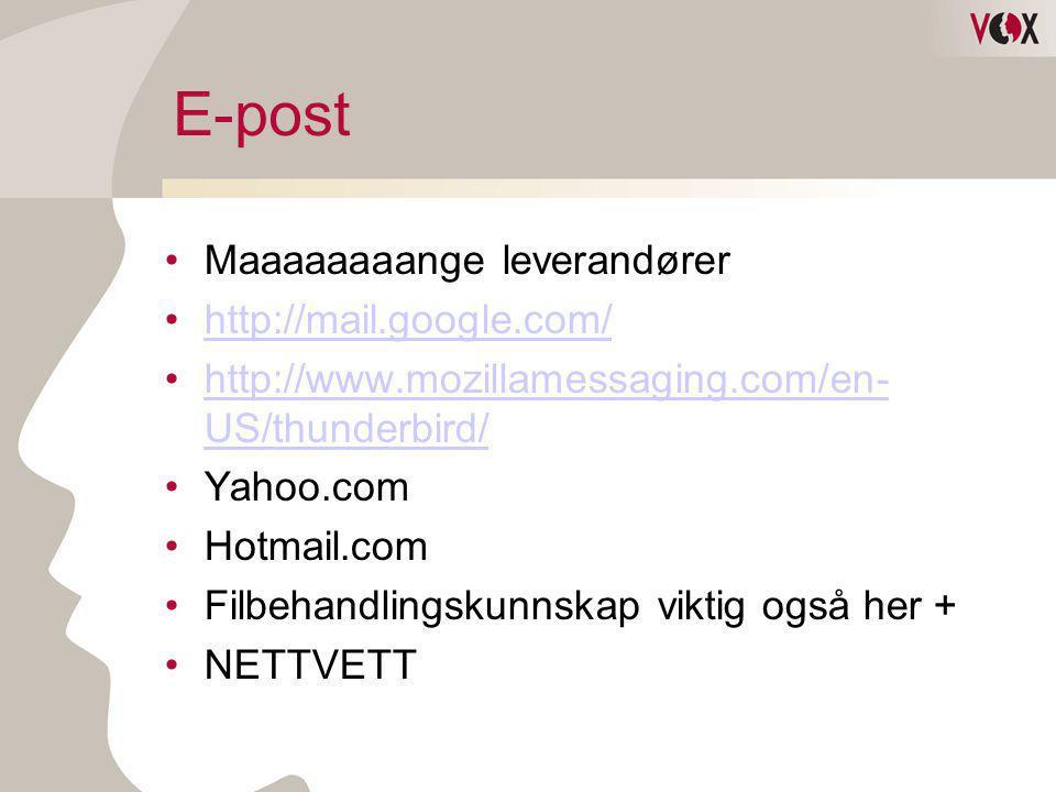 E-post •Maaaaaaaange leverandører •http://mail.google.com/http://mail.google.com/ •http://www.mozillamessaging.com/en- US/thunderbird/http://www.mozil