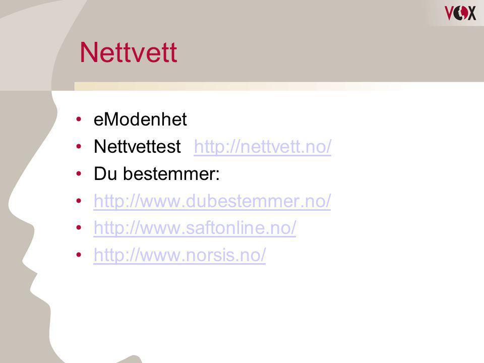 Nettvett •eModenhet •Nettvettest http://nettvett.no/http://nettvett.no/ •Du bestemmer: •http://www.dubestemmer.no/http://www.dubestemmer.no/ •http://w