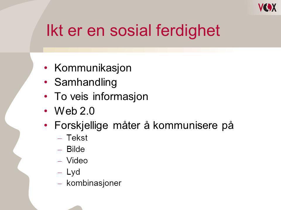 Ikt er en sosial ferdighet •Kommunikasjon •Samhandling •To veis informasjon •Web 2.0 •Forskjellige måter å kommunisere på – Tekst – Bilde – Video – Ly