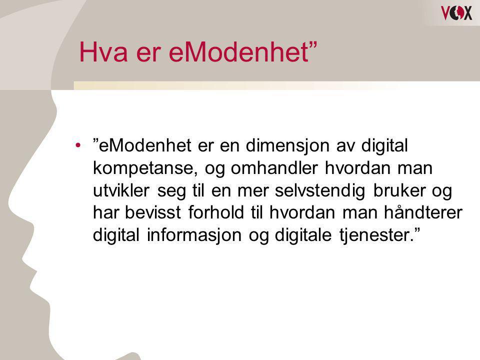 """Hva er eModenhet"""" •""""eModenhet er en dimensjon av digital kompetanse, og omhandler hvordan man utvikler seg til en mer selvstendig bruker og har beviss"""