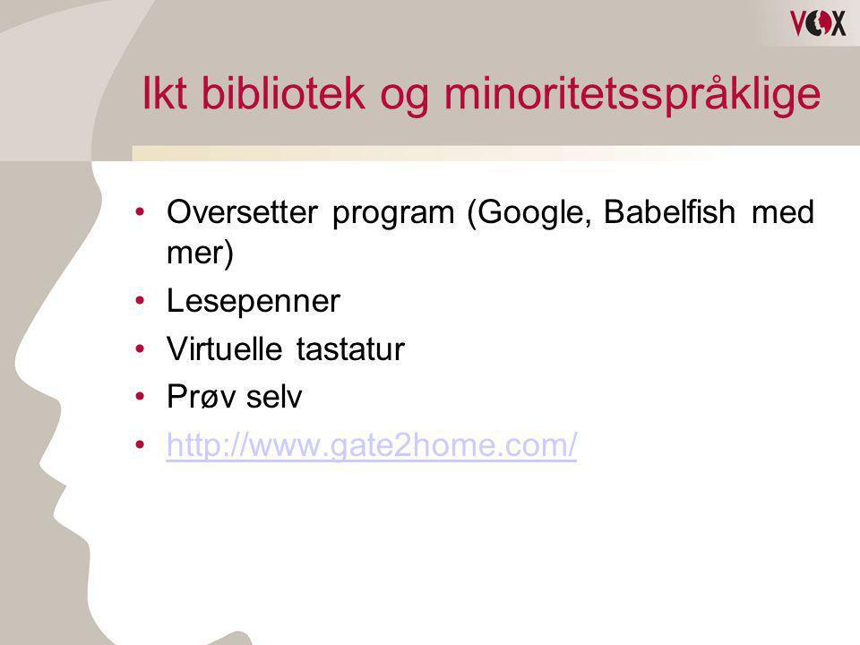 Ikt bibliotek og minoritetsspråklige •Oversetter program (Google, Babelfish med mer) •Lesepenner •Virtuelle tastatur •Prøv selv •http://www.gate2home.