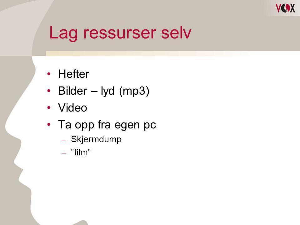 """Lag ressurser selv •Hefter •Bilder – lyd (mp3) •Video •Ta opp fra egen pc – Skjermdump – """"film"""""""