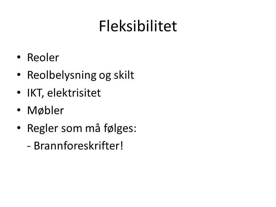 Fleksibilitet • Reoler • Reolbelysning og skilt • IKT, elektrisitet • Møbler • Regler som må følges: - Brannforeskrifter!