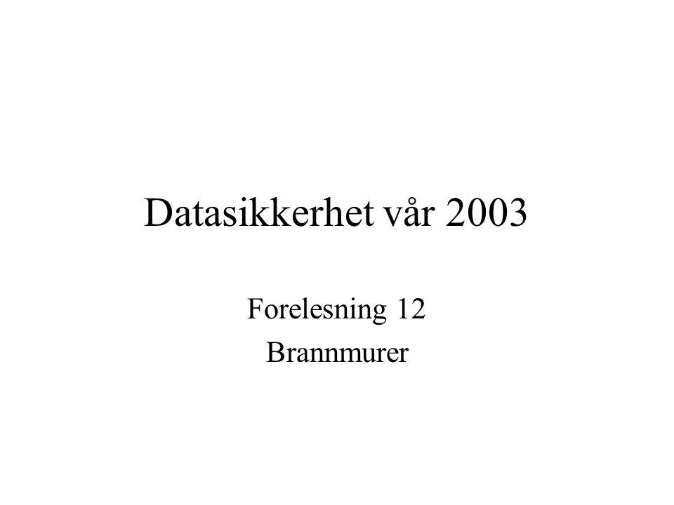 Datasikkerhet vår 2003 Forelesning 12 Brannmurer