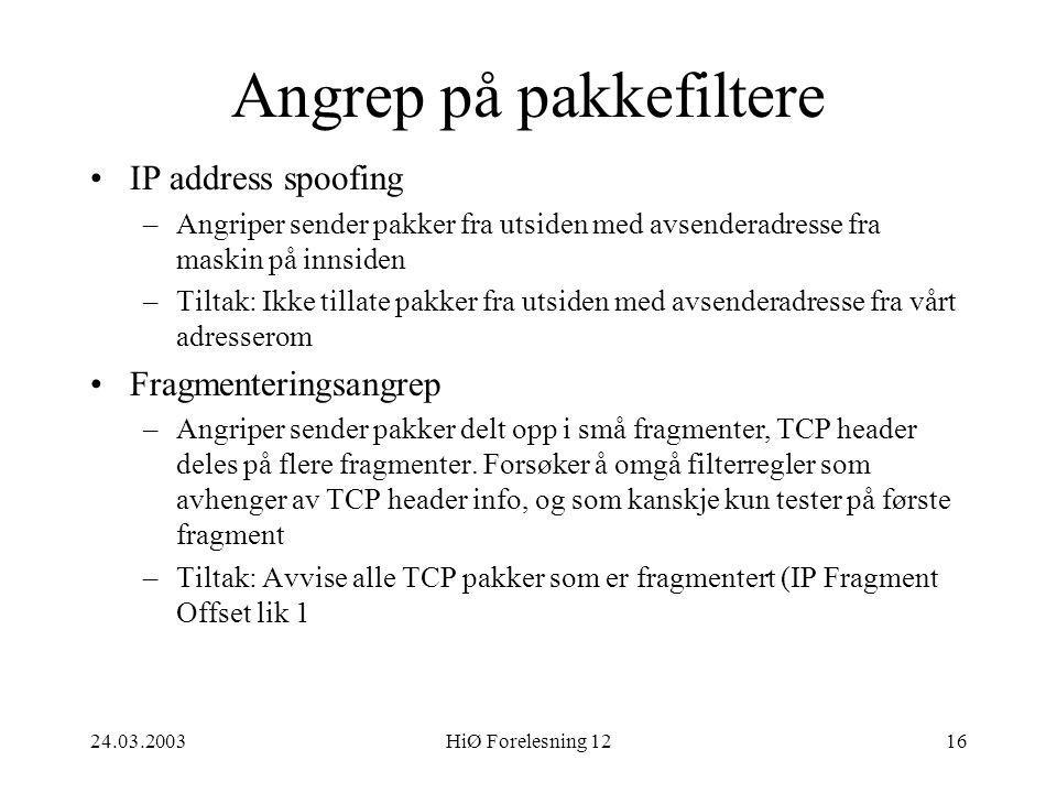 24.03.2003HiØ Forelesning 1216 Angrep på pakkefiltere •IP address spoofing –Angriper sender pakker fra utsiden med avsenderadresse fra maskin på innsi