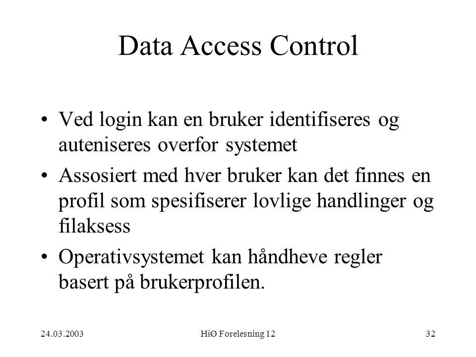 24.03.2003HiØ Forelesning 1232 Data Access Control •Ved login kan en bruker identifiseres og auteniseres overfor systemet •Assosiert med hver bruker k