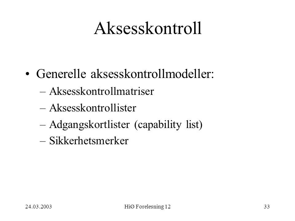 24.03.2003HiØ Forelesning 1233 Aksesskontroll •Generelle aksesskontrollmodeller: –Aksesskontrollmatriser –Aksesskontrollister –Adgangskortlister (capa