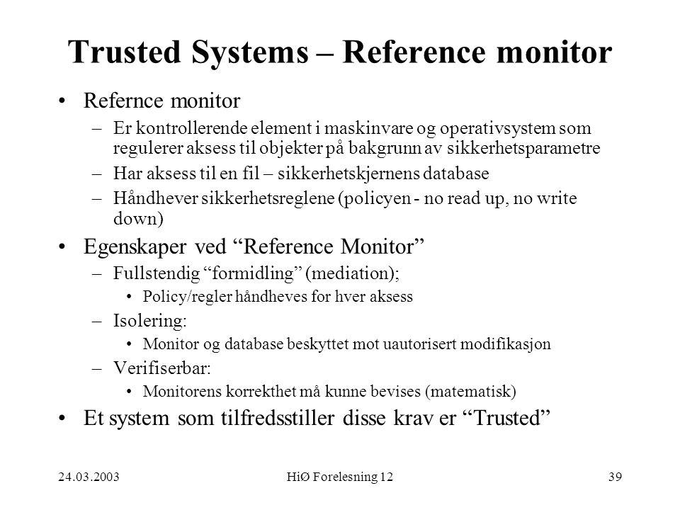 24.03.2003HiØ Forelesning 1239 Trusted Systems – Reference monitor •Refernce monitor –Er kontrollerende element i maskinvare og operativsystem som reg