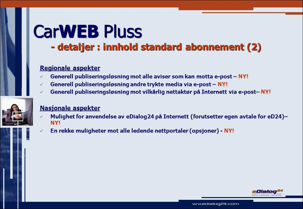 CarWEB Pluss - detaljer : innhold standard abonnement (3) Driftsaspekter:   Inkluderer automatisk oppgradering til alle nye del- og hovedversjoner for CarWEB Pluss uten installsjon- eller oppgraderingskostnader for forhandler – NY.