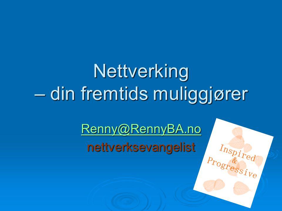 Nettverking – din fremtids muliggjører Renny@RennyBA.no nettverksevangelist