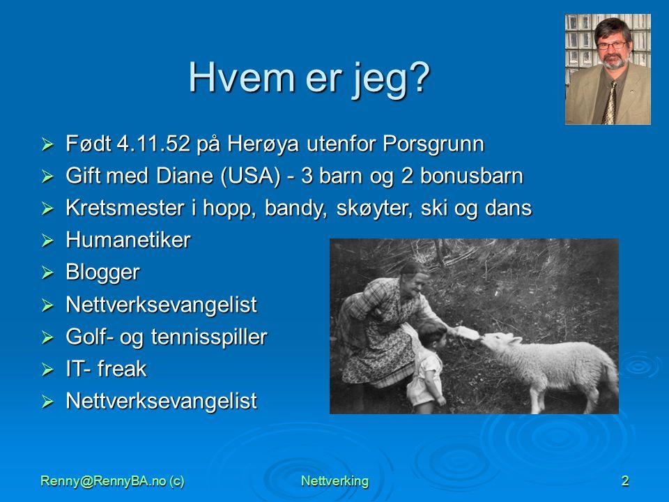 Renny@RennyBA.no (c)Nettverking2 Hvem er jeg?  Født 4.11.52 på Herøya utenfor Porsgrunn  Gift med Diane (USA) - 3 barn og 2 bonusbarn  Kretsmester