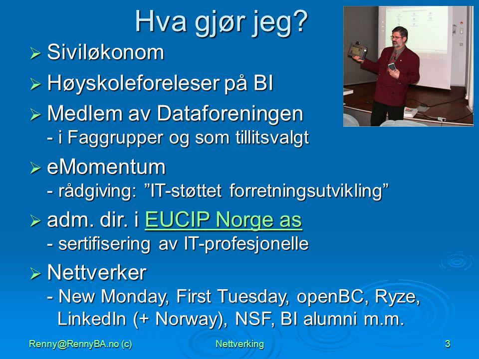 Renny@RennyBA.no (c)Nettverking3 Hva gjør jeg?  Siviløkonom  Høyskoleforeleser på BI  Medlem av Dataforeningen - i Faggrupper og som tillitsvalgt 