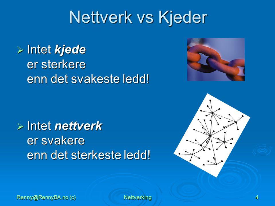 Renny@RennyBA.no (c)Nettverking4 Nettverk vs Kjeder  Intet kjede er sterkere enn det svakeste ledd!  Intet nettverk er svakere enn det sterkeste led