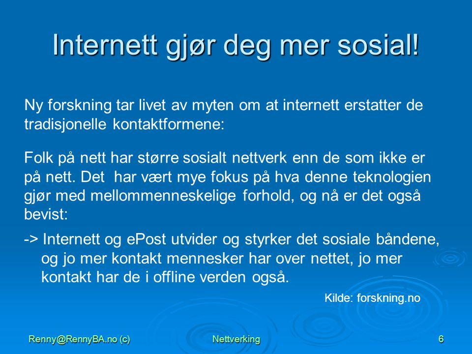 Renny@RennyBA.no (c)Nettverking6 Internett gjør deg mer sosial! Ny forskning tar livet av myten om at internett erstatter de tradisjonelle kontaktform