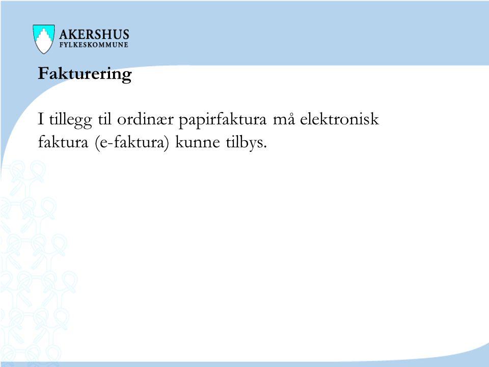 Fakturering I tillegg til ordinær papirfaktura må elektronisk faktura (e-faktura) kunne tilbys.