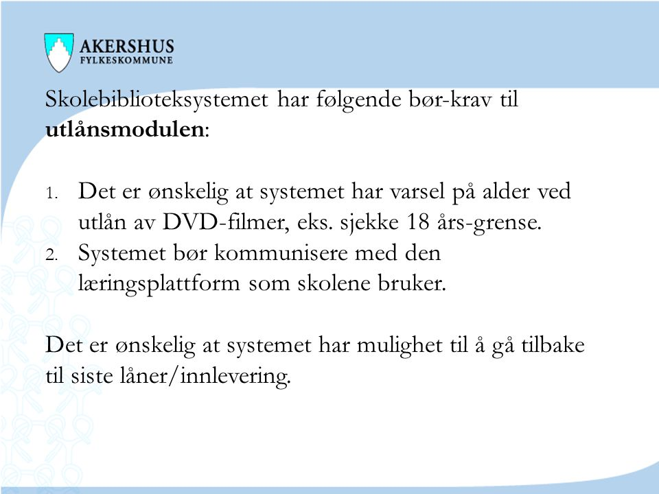 Fremdrift Det enkelte skolebibliotek ved Akershus fylkeskommunes videregående skoler skal bestille biblioteksystemet innen utgangen av 2010.