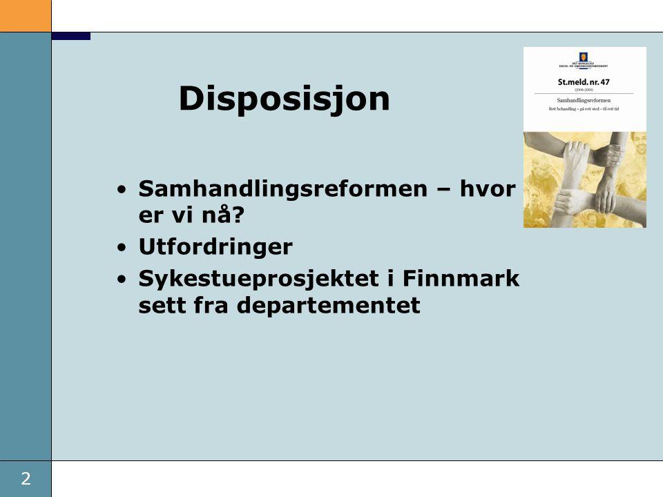 2 Disposisjon •Samhandlingsreformen – hvor er vi nå? •Utfordringer •Sykestueprosjektet i Finnmark sett fra departementet