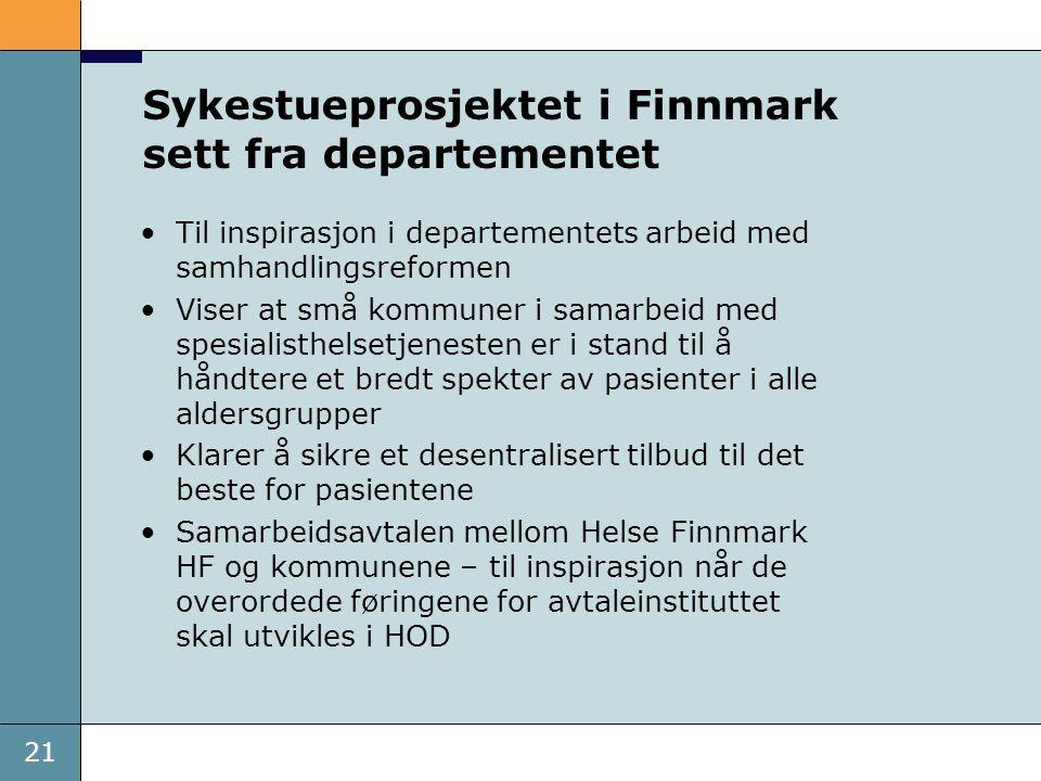 21 Sykestueprosjektet i Finnmark sett fra departementet •Til inspirasjon i departementets arbeid med samhandlingsreformen •Viser at små kommuner i sam