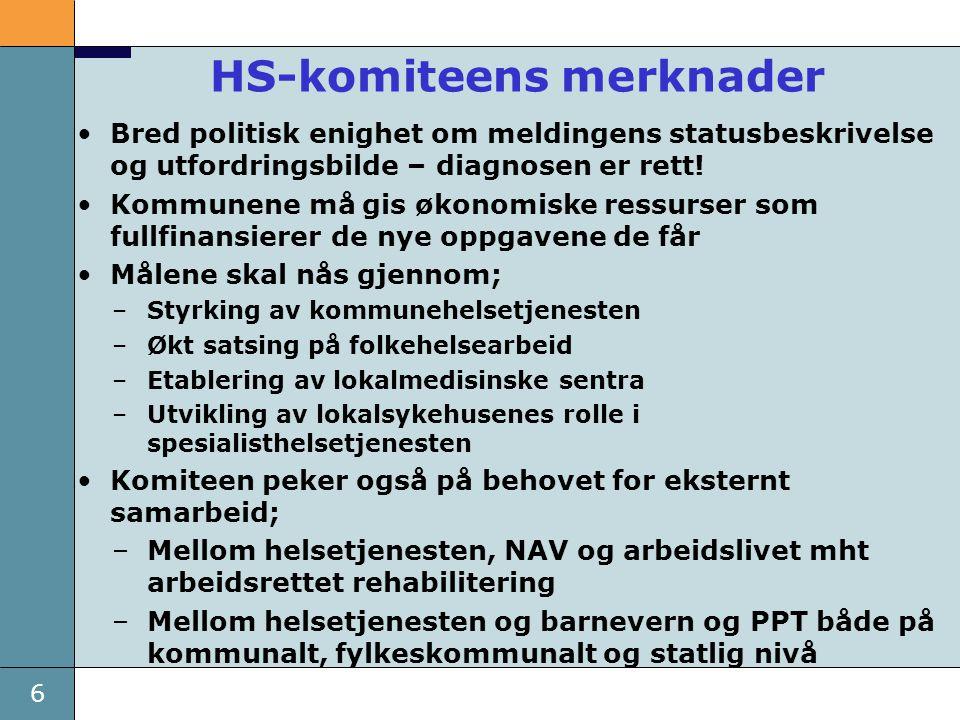 6 HS-komiteens merknader •Bred politisk enighet om meldingens statusbeskrivelse og utfordringsbilde – diagnosen er rett! •Kommunene må gis økonomiske